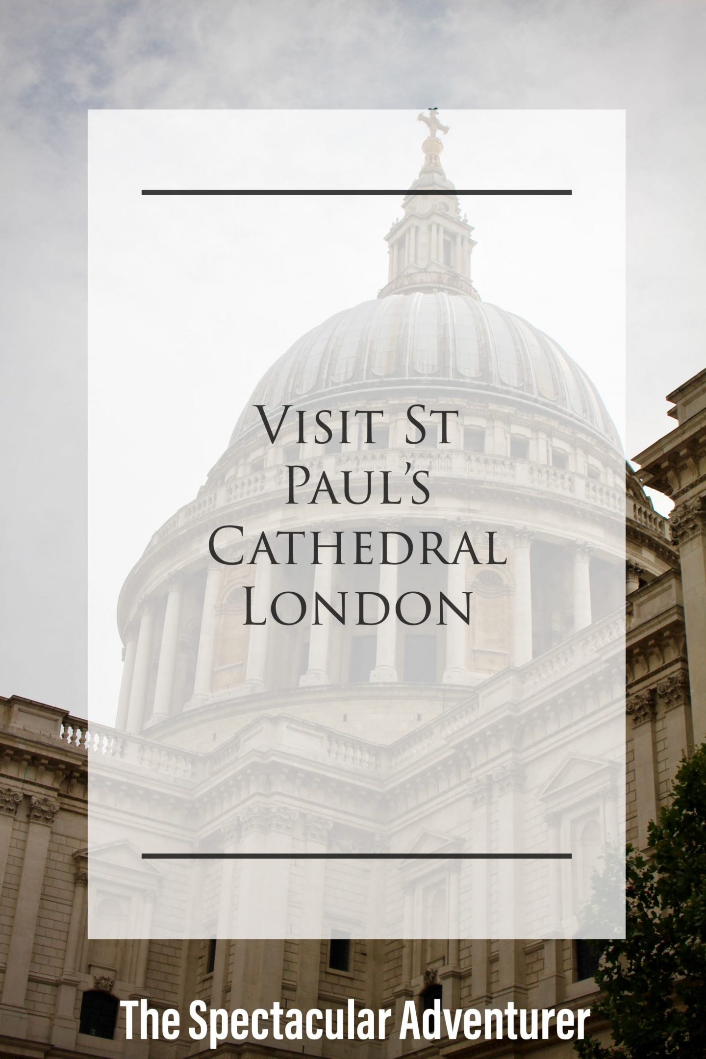 Visit St. Paul's Cathedral | The Spectacular Adventurer